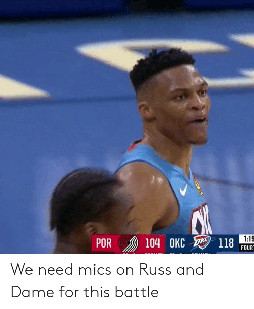 For, Dame, and This: R 104 OKC  POR  118  FOUR We need mics on Russ and Dame for this battle