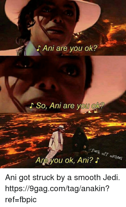 9gag, Dank, and Jedi: (r  Ani are you ok?  So, Ani are you ok?  Auck  off  mic  mcheer  Apyou ok, Ani?』 Ani got struck by a smooth Jedi. https://9gag.com/tag/anakin?ref=fbpic