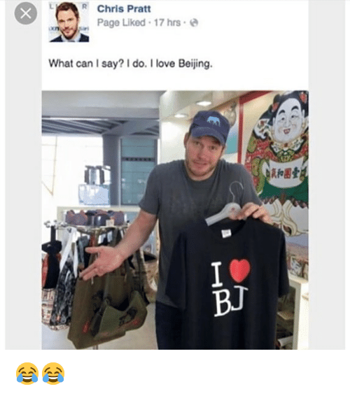 Beijing, Chris Pratt, and Love: R Chris Pratt  an Page Liked , 17 hrs .  xn  What can I say? do. I love Beijing.  10  BJ 😂😂