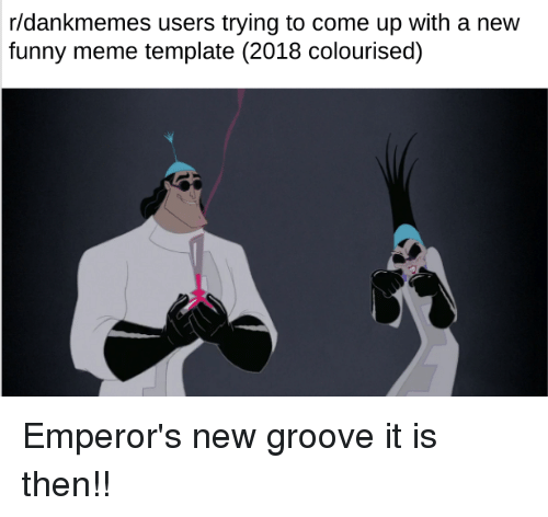 Rdankmemes Users Trying To Come Up With A Nevw Funny Meme Template