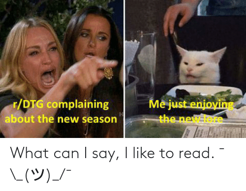 Destiny, Can, and New: r/DTG complaining  about the new season  Me just enjoving  the newdere What can I say, I like to read. ¯\_(ツ)_/¯