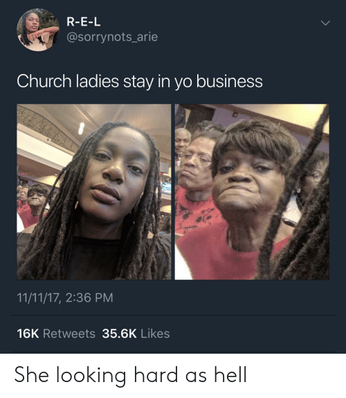 arie: R-E-L  @sorrynots_arie  Church ladies stay in yo business  11/11/17, 2:36 PM  16K Retweets 35.6K Likes She looking hard as hell