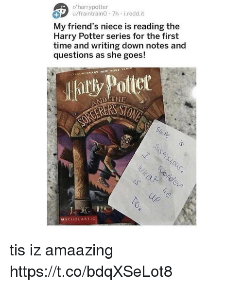 Harry Potter (Series): r/harrypotter  u/fraintraino 7h i.redd.it  1  My friend's niece is reading the  Harry Potter series for the first  time and writing down notes and  questions as she goes!  atly Potiet  SON  ND THE  Stu Pe  MSCHOLASTIC tis iz amaazing https://t.co/bdqXSeLot8