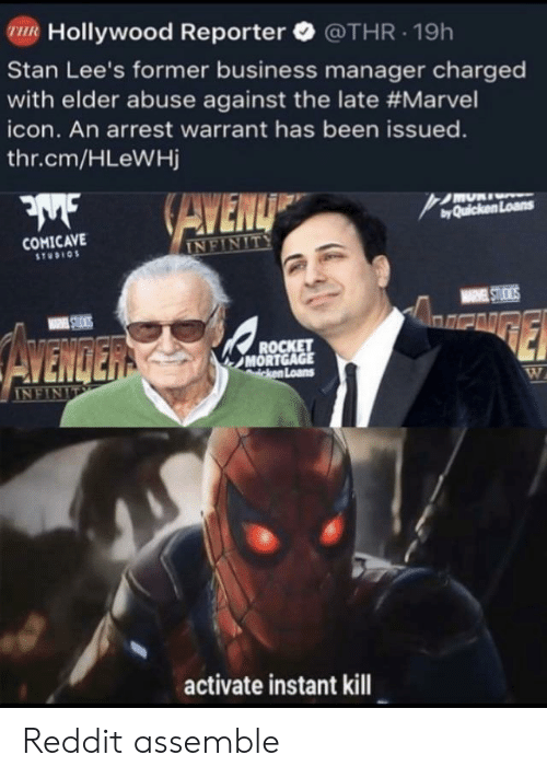 warrant: R Hollywood Reporter @THR.19h  Stan Lee's former business manager charged  with elder abuse against the late #Marvel  icon. An arrest warrant has been issued.  thr.cm/HLeWHj  byQuicken Loans  COMICAVE  STUDIO  and  MORT  Loans  activate instant kill Reddit assemble