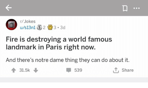 Fire, Memes, and Jokes: r/Jokes  tate  Fire is destroying a world famous  landmark in Paris right now.  And there's notre dame thing they can do about it.  會31.5k  539  とShare