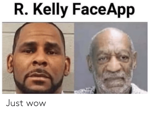 R. Kelly, Wow, and Dank Memes: R. Kelly FaceApp Just wow