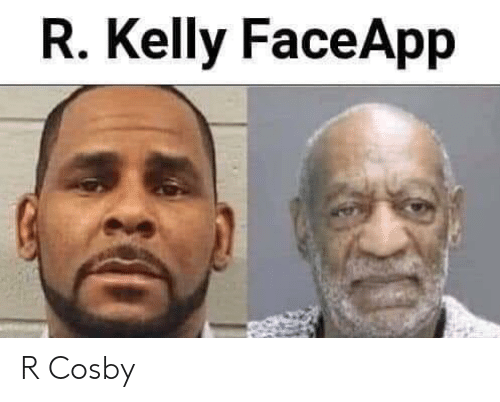 R. Kelly, Reddit, and Cosby: R. Kelly FaceApp R Cosby