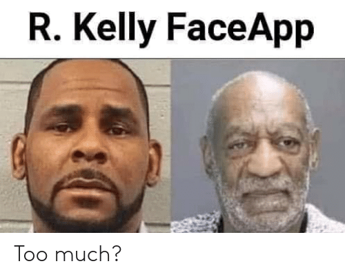 R. Kelly, Reddit, and Too Much: R. Kelly FaceApp Too much?