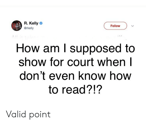 Funny, R. Kelly, and How To: R. Kelly  @rkelly  Follow  How am l supposed to  show for court when l  don't even know how  to read?!'? Valid point
