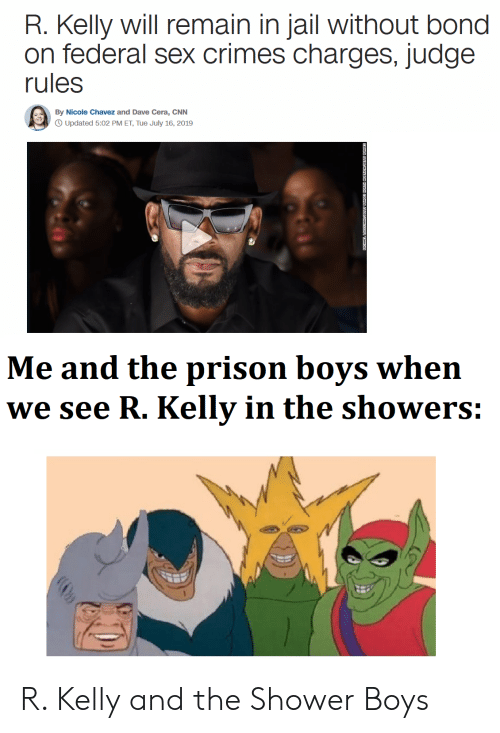 cnn.com, Jail, and R. Kelly: R. Kelly will remain in jail without bond  on federal sex crimes charges, judge  rules  By Nicole Chavez and Dave Cera, CNN  Updated 5:02 PM ET, Tue July 16, 2019  Me and the prison boys when  we see R. Kelly in the showers: R. Kelly and the Shower Boys