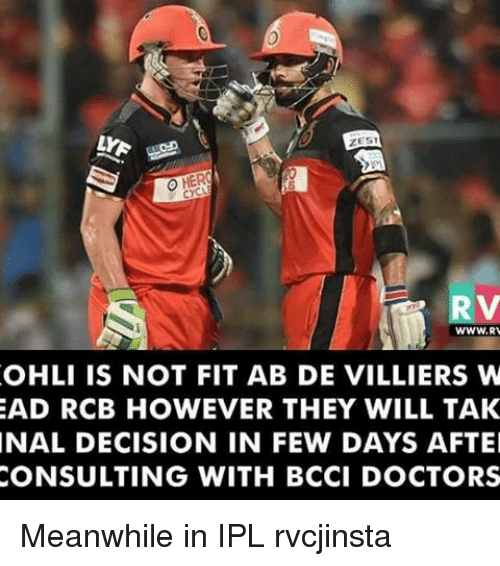 Memes, 🤖, and Ipl: R v  OHLI IS NOT FIT AB DE VILLIERS W  AD RCB HOWEVER THEY WILL TAK  NAL DECISION IN FEW DAYS AFTE  CONSULTING WITH BCCI DOCTORS Meanwhile in IPL rvcjinsta