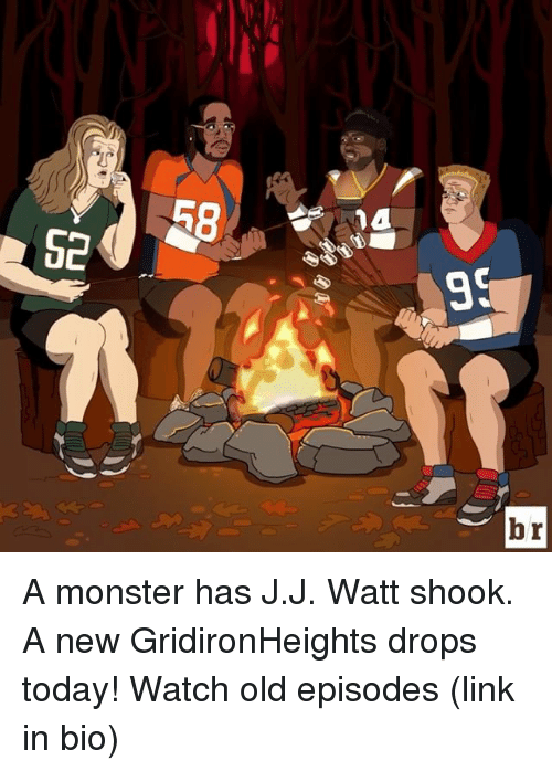 J J Watt: R8  nd  br A monster has J.J. Watt shook. A new GridironHeights drops today! Watch old episodes (link in bio)