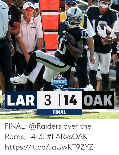 Memes, Raiders, and Rams: RACES  RAIDERS  PRESEASON  2019  LAR 3 14 OAK  FINAL FINAL: @Raiders over the Rams, 14-3! #LARvsOAK https://t.co/JaUwKT9ZYZ