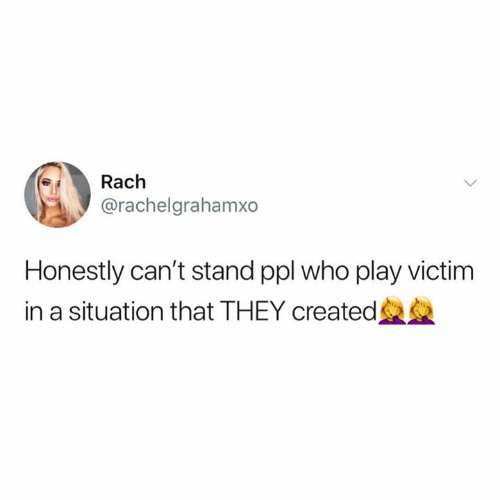 Relationships, Who, and Ppl: Rach  @rachelgrahamxo  Honestly can't stand ppl who play victim  in a situation that THEY created垒