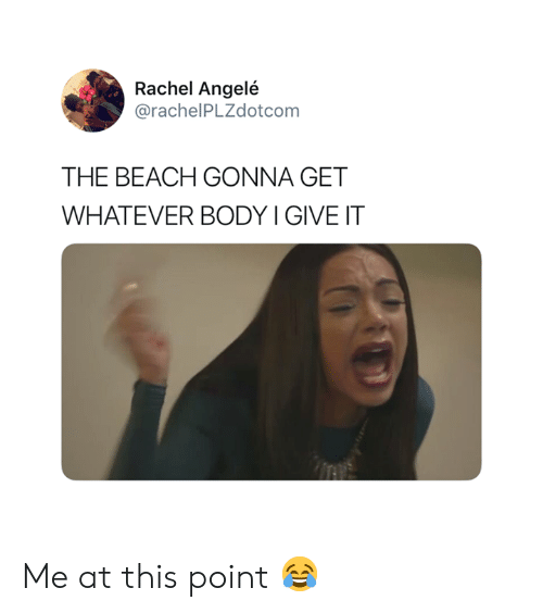 Beach, The Beach, and This: Rachel Angelé  @rachelPLZdotcom  THE BEACH GONNA GET  WHATEVER BODY I GIVE IT Me at this point 😂