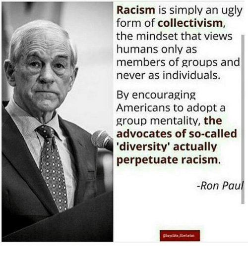 Racism Is Simply An Ugly Form Of Collectivism The Mindset That Views