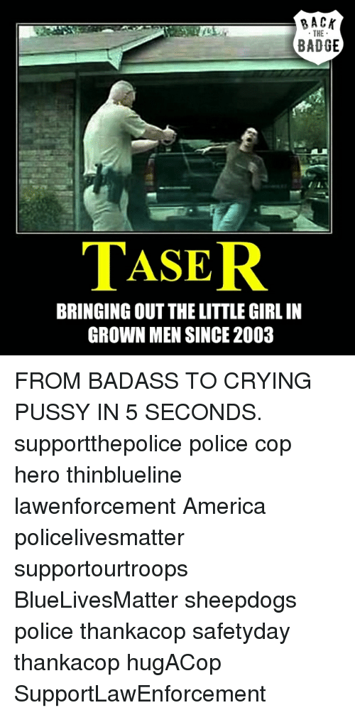 Pussys: RACK  THE  BADGE  MASER  BRINGING OUT THELITTLEGIRL IN  GROWN MEN SINCE 2003 FROM BADASS TO CRYING PUSSY IN 5 SECONDS. supportthepolice police cop hero thinblueline lawenforcement America policelivesmatter supportourtroops BlueLivesMatter sheepdogs police thankacop safetyday thankacop hugACop SupportLawEnforcement