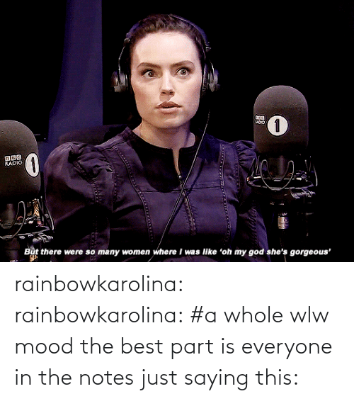 my god: RADIO  But there were so many women where I was like 'oh my god she's gorgeous' rainbowkarolina:  rainbowkarolina: #a whole wlw mood the best part is everyone in the notes just saying this:
