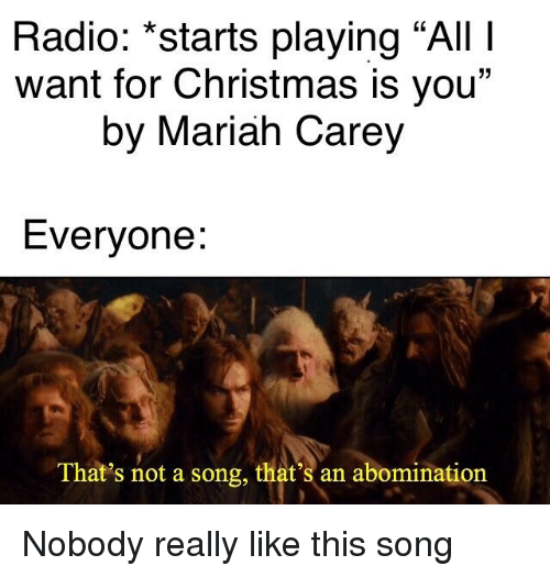All I Want For Christmas Is You Meme.Radio Starts Playing All I Want For Christmas Is You By