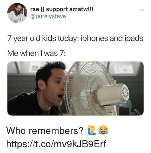 year-old-kids: rae ll support amatw!!!  @purelysteve  7 year old kids today: iphones and loads  Me when l was 7 Who remembers? 🙋♂️😂 https://t.co/mv9kJB9Erf