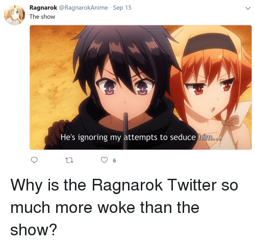 Anime, Twitter, and Ragnarok: Ragnarok @RagnarokAnime Sep 15  The show  He's ignoring my attempts to seduce him  ...