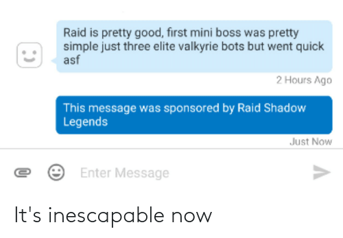 valkyrie: Raid is pretty good, first mini boss was pretty  simple just three elite valkyrie bots but went quick  asf  2 Hours Ago  This message was sponsored by Raid Shadow  Legends  Just Now  Enter Message It's inescapable now