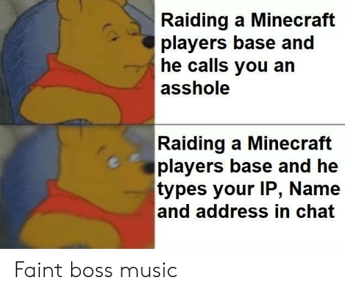 Minecraft, Music, and Chat: Raiding a Minecraft  players base and  he calls you an  asshole  Raiding a Minecraft  players base and he  types y  and address in chat  our IP, Name Faint boss music