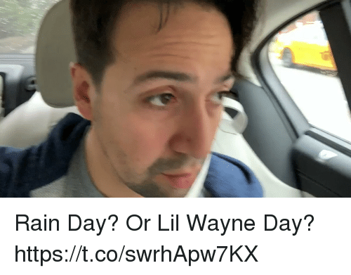Lil Wayne, Memes, and Rain: Rain Day? Or Lil Wayne Day? https://t.co/swrhApw7KX