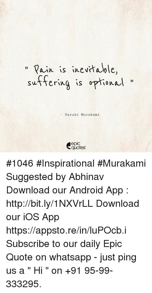 """Android, Whatsapp, and Http: Rain is ine vrtable,  swffering is optional  Haruki Murakami  epIC  quotes #1046 #Inspirational #Murakami Suggested by Abhinav   Download our Android App : http://bit.ly/1NXVrLL Download our iOS App https://appsto.re/in/luPOcb.i Subscribe to our daily Epic Quote on whatsapp - just ping us a """" Hi """" on  +91 95-99-333295."""