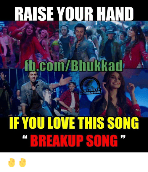 Love, Memes, and Songs: RAISE YOUR HAND  .com/Bhukkad  TBHuKKAD  IF YOU LOVE THIS SONG  BREAKUP SONG ✋✋