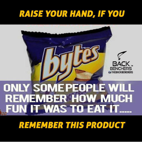 Memes, 🤖, and Byte: RAISE YOUR HAND IF YOU  byte  BACK  BENCHERS  uTHEBACKBENCHERS  ONLY SOME PEOPLE WILL  REMEMBER HOW MUCH  FUN IT WAS TO EAT IT-  REMEMBER THIS PRODUCT