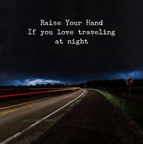 raise your hand if: Raise Your Hand  If you love traveling  at night