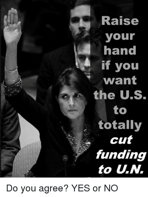 Yes, W-9, and You: Raise  your  hand  if you  want  the U.S.  totally  Cut  funding  to U.w.  9 Do you agree? YES or NO