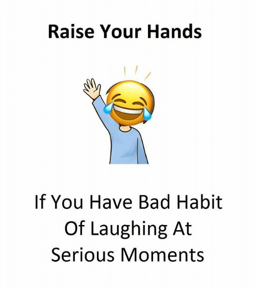 Habitate: Raise Your Hands  If You Have Bad Habit  Of Laughing At  Serious Moments