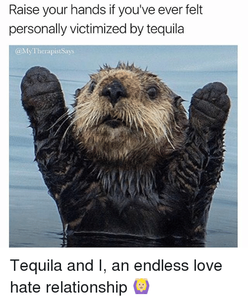 endlessly: Raise your hands if you've ever felt  personally victimized by tequila  @MyTherapistSays Tequila and I, an endless love hate relationship 🙆🏼