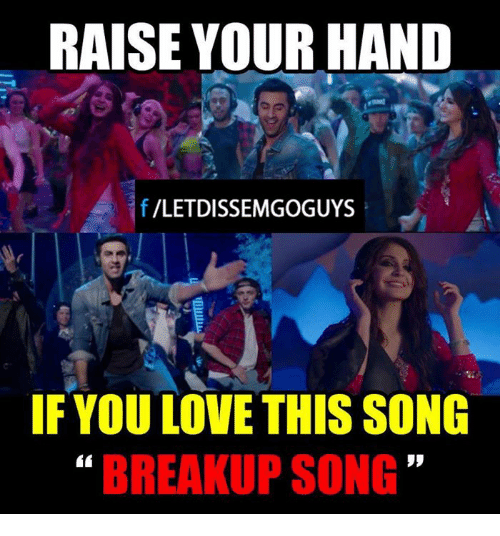 Memes, Songs, and 🤖: RAISE YOURHAND  f LETDISSEMGOGUYS  IF YOULOVE THIS SONG  BREAKUP SONG
