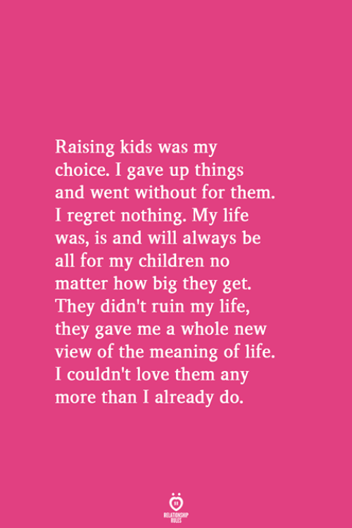 Raising Kids Was My Choice I Gave Up Things and Went Without