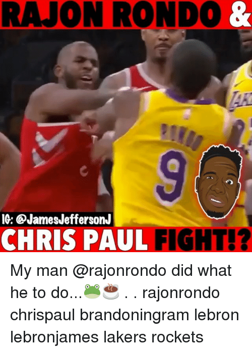 Chris Paul, Los Angeles Lakers, and Memes: RAJON RONDO &  IG: @JamesJeffersonJ  CHRIS PAUL FIGHT!? My man @rajonrondo did what he to do...🐸☕️ . . rajonrondo chrispaul brandoningram lebron lebronjames lakers rockets