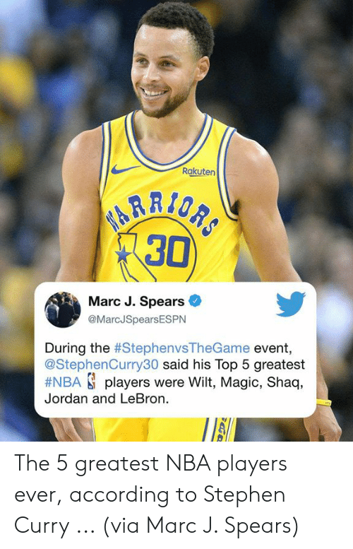 Stephen Curry: Rakuten  30  Marc J. Spears  @MarcJSpearsESPN  During the #StephenvsTheGame event,  @StephenCurry30 said his Top 5 greatest  #NBA players were Wilt, Magic, Shaq,  Jordan and LeBron. The 5 greatest NBA players ever, according to Stephen Curry ... (via Marc J. Spears)