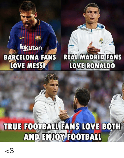 Barcelona, Football, and Love: Rakuten  Emira  paii  BARCELONA FANS  REAL MADRID FANS  LOVE RONALDO  LOVE MESS  TRUE  FOOTBALL FANS LOVE BOTH  AND ENJOY FOOTBALL <3