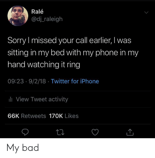 18 Twitter: Ralé  @dj raleigh  Sorry I missed your call earlier, I was  sitting in my bed with my phone in my  hand watching it ring  09:23 9/2/18 Twitter for iPhone  lView Tweet activity  66K Retweets 170K Likes My bad
