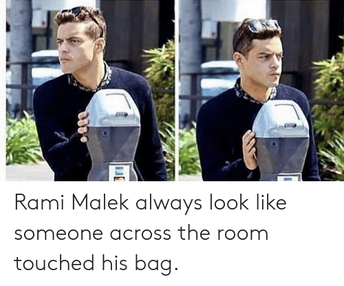 Rami Malek, Look, and The Room: Rami Malek always look like someone across the room touched his bag.
