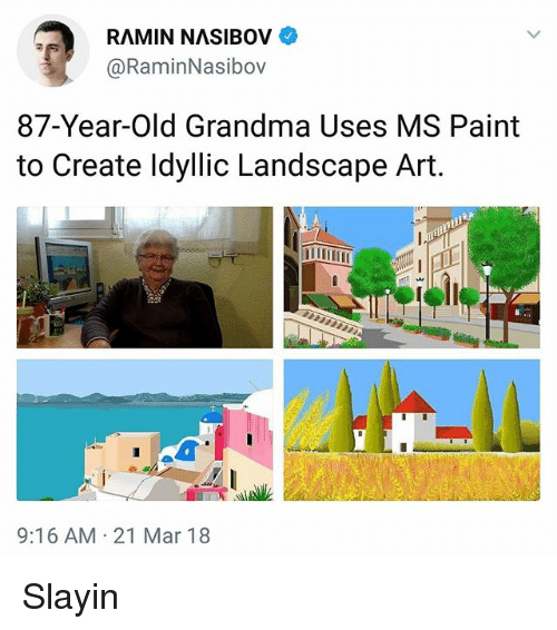 Grandma, Memes, and Paint: RAMIN NASIBOV  @RaminNasibov  87-Year-Old Grandma Uses MS Paint  to Create ldyllic Landscape Art.  9:16 AM 21 Mar 18 Slayin