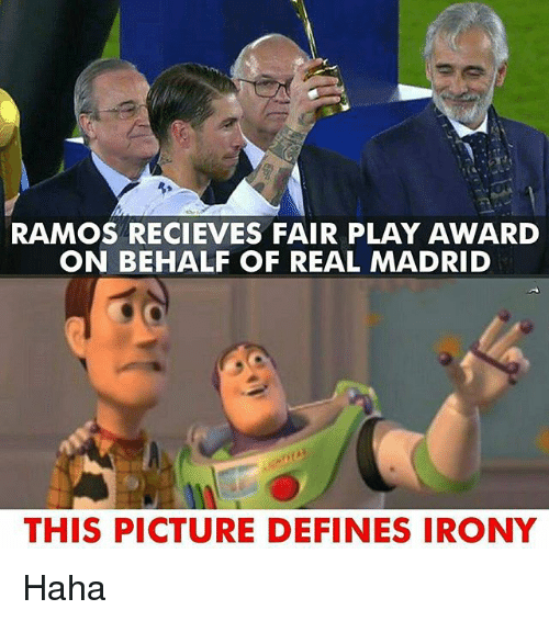 Memes, Real Madrid, and Irony: RAMOS RECIEVES FAIR PLAY AWARD  ON BEHALF OF REAL MADRID  THIS PICTURE DEFINES IRONY Haha