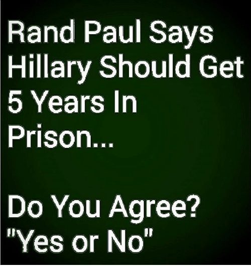 Rand Paul: Rand Paul Says  Hillary  Should Get  5 Years Irn  Prison  Do You Agree?  Yes or No""