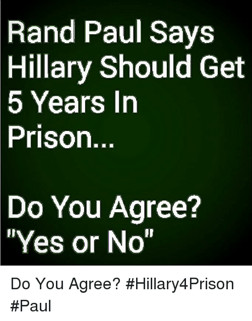"Rand Paul: Rand Paul Says  Hillary  Should Get  rS  Prison  Do You Agree?  Yes or No"" Do You Agree? #Hillary4Prison #Paul"