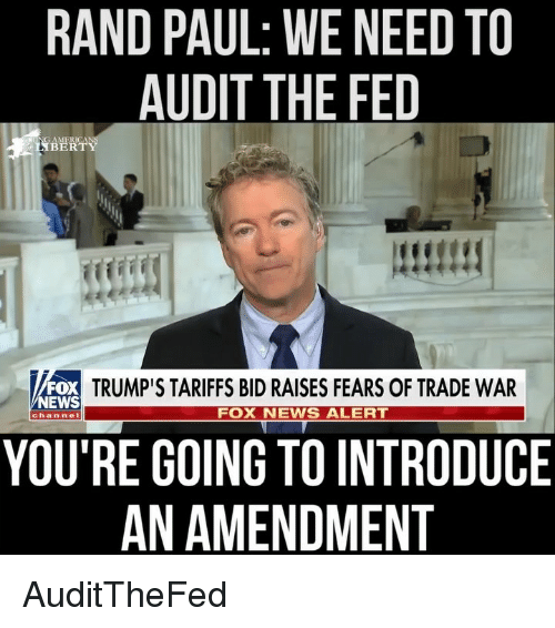 Rand Paul: RAND PAUL: WE NEED TO  AUDIT THE FED  TRUMP'S TARIFFS BID RAISES FEARS OF TRADE WAR  NEWS  FOX NEWS ALERT  channe  YOU'RE GOING TO INTRODUCE  AN AMENDMENT AuditTheFed