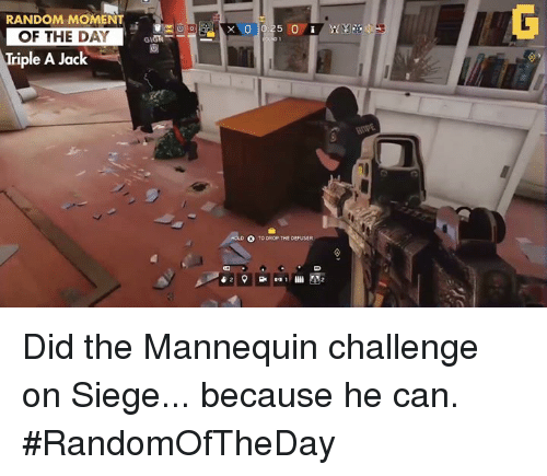 Mannequin Challenge: RANDOM MOMENT  OF THE DAY  Triple A Jack  TO DROP THE DEFUSER Did the Mannequin challenge on Siege... because he can.  #RandomOfTheDay
