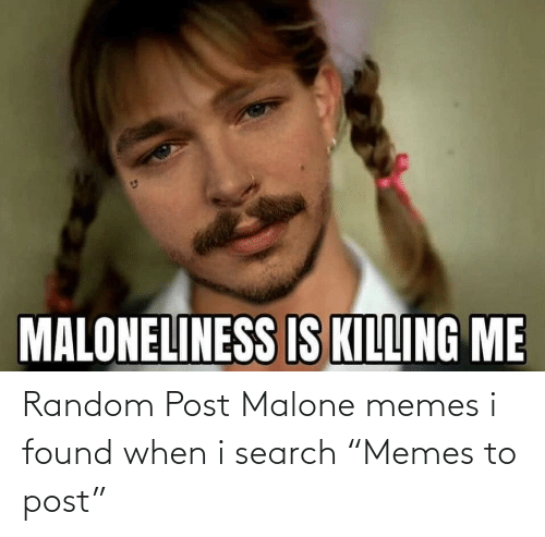 "Memes To: Random Post Malone memes i found when i search ""Memes to post"""