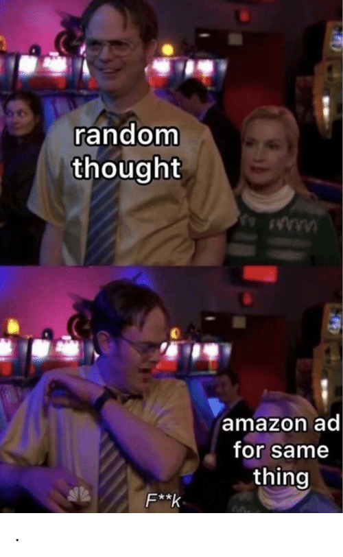random: random  thought  amazon ad  for same  thing  F**k .
